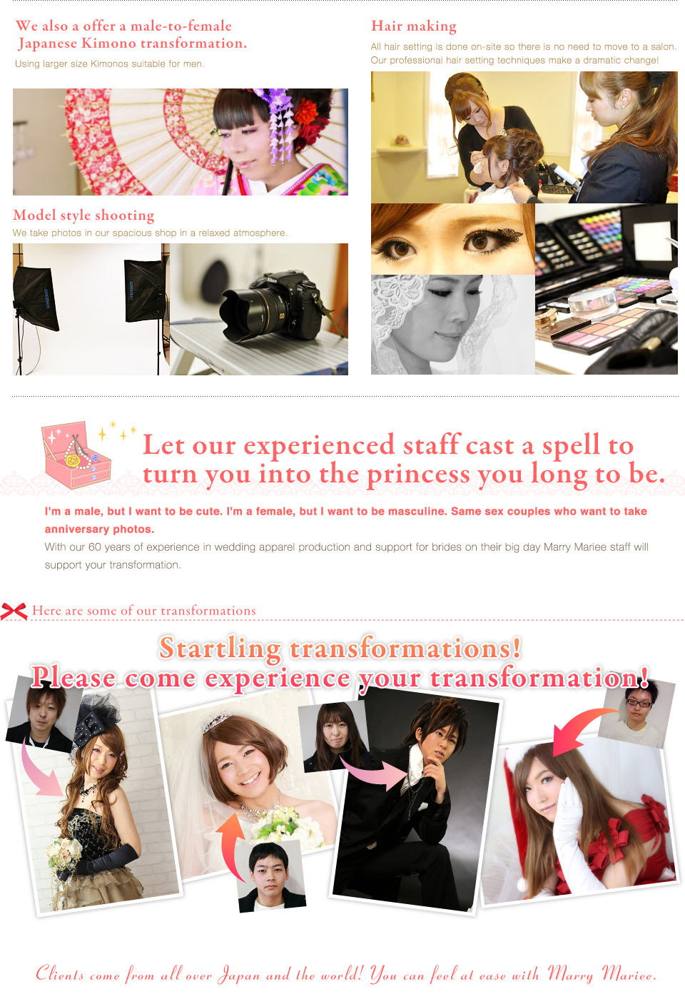 We also a offer a male-to-female  Japanese Kimono transformation. Model style shooting Let our experienced staff cast a spell to turn you long to be! Startling transformations! Please come experience your transformation!